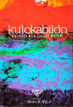 Kulokabildo:  dialogues with Cebuano writers (with DVD)